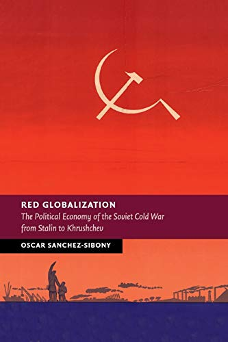 9781316635292: Red Globalization: The Political Economy of the Soviet Cold War from Stalin to Khrushchev (New Studies in European History)