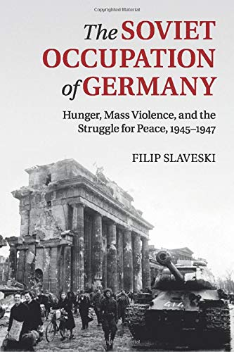 9781316635483: The Soviet Occupation of Germany: Hunger, Mass Violence and the Struggle for Peace, 1945-1947