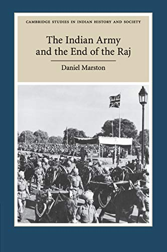 9781316635513: The Indian Army and the End of the Raj (Cambridge Studies in Indian History and Society)
