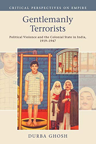 Gentlemanly Terrorists: Political Violence and the Colonial: Ghosh, Durba