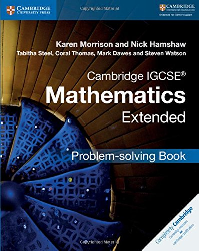 Cambridge IGCSE Mathematics Extended Problem Solving Book: Karen Morrison, Nick