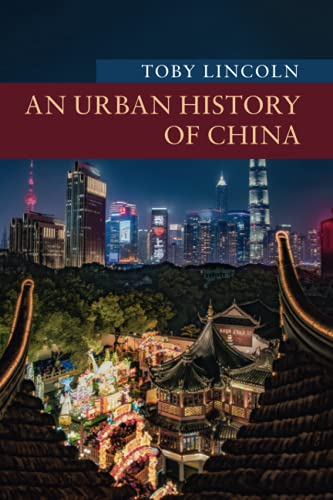 Toby (University of Leicester) Lincoln, An Urban History of China
