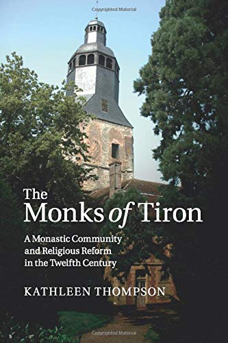 9781316648889: The Monks of Tiron: A Monastic Community and Religious Reform in the Twelfth Century