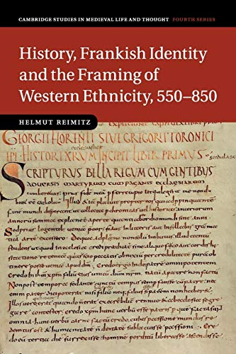 9781316648988: History, Frankish Identity and the Framing of Western Ethnicity, 550-850 (Cambridge Studies in Medieval Life and Thought: Fourth Series)