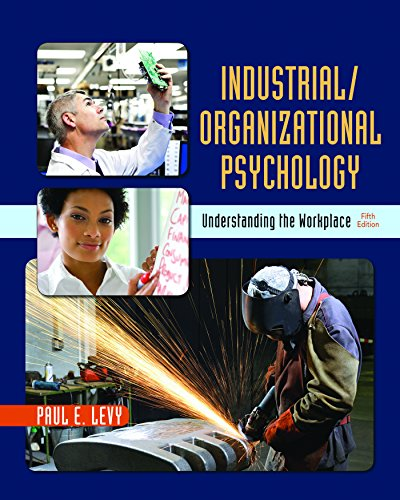 Industrial/Organizational Psychology: Understanding the Workplace: Paul Levy