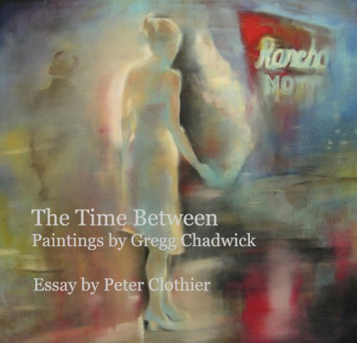 9781320021302: The Time Between: Paintings by Gregg Chadwick