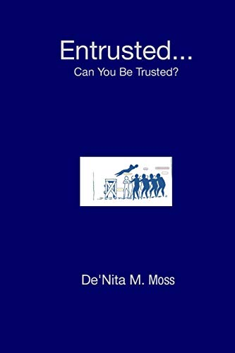 Entrusted... Can You Be Trusted?: Moss, De'Nita M.