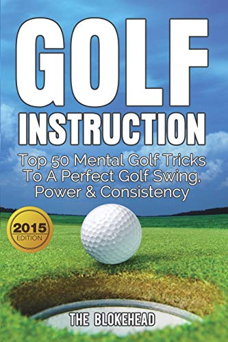 9781320507646: Golf Instruction: Top 50 Mental Golf Tricks To A Perfect Golf Swing, Power & Consistency