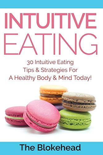 9781320517898: Intuitive Eating: 30 Intuitive Eating Tips & Strategies For A Healthy Body & Mind Today!