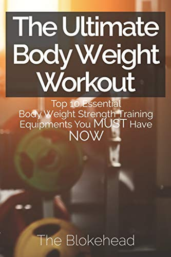 9781320531597: The Ultimate Body Weight Workout: Top 10 Essential Body Weight Strength Training Equipments You MUST Have NOW