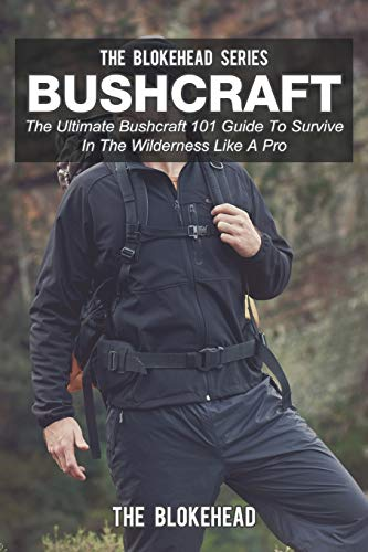 9781320547109: Bushcraft: The Ultimate Bushcraft 101 Guide To Survive In The Wilderness Like A Pro