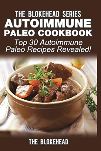Autoimmune Paleo Cookbook: Top 30 Autoimmune Paleo Recipes Revealed!