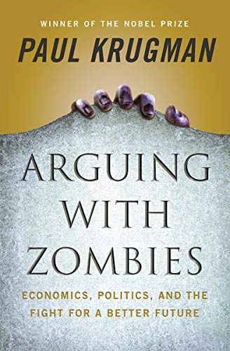 9781324005018: Arguing with Zombies: Economics, Politics, and the Fight for a Better Future