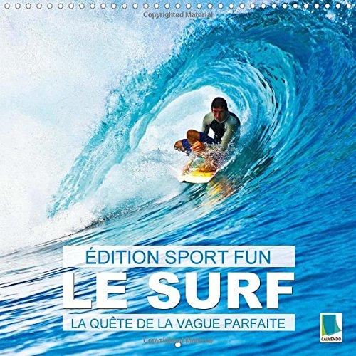 9781325008018: Edition Sports Fun - Le Surf Ou La Quete De La Vague Parfaite: Du Vent Sur La Peau Et Le Bruit Des Vagues a L'oreille (Calvendo Sportif) (French Edition)