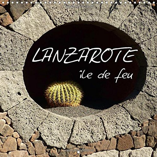 9781325008643: Lanzarote - ile de feu 2015: L'ile de Lanzarote est exceptionnelle pour son paysage volcanique et fascinant et ses ÷uvres d'art de Cesar Manrique qui ... l'ile. (Calvendo Places) (French Edition)