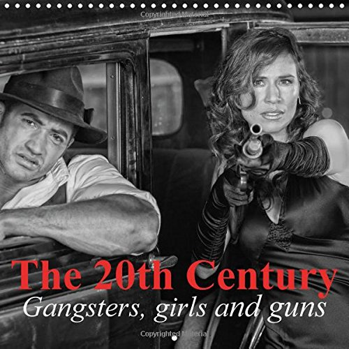 9781325028207: The 20th Century - Gangsters, girls and guns 2015: 20th Century: America of Prohibition, Depression and the Era of Gangsters (Calvendo People)