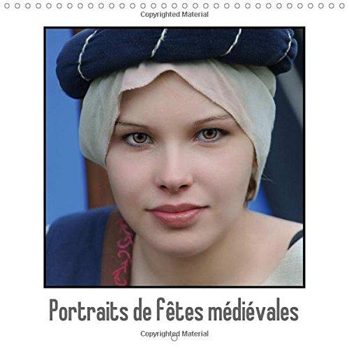 9781325031740: Portraits De Fetes Medievales: Les Fetes Medievales Se Multiplient En France, C'est L'occasion Pour Tous De Vetir Des Costumes D'un Autre Siecle. (Calvendo Amusement) (French Edition)