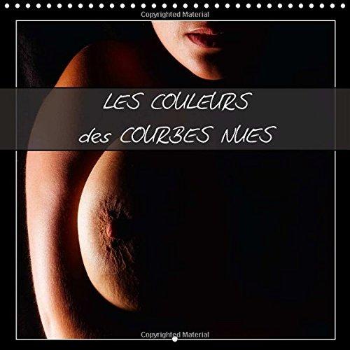 9781325031948: LES COULEURS des COURBES NUES 2015: Photos erotiques en plan serre, aux couleurs chaudes et saturees. (Calvendo Art) (French Edition)
