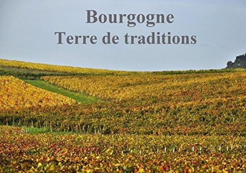 Bourgogne terre de traditions (Livre poster  DIN A4 horizontal): La Bourgogne entre terroir et ...