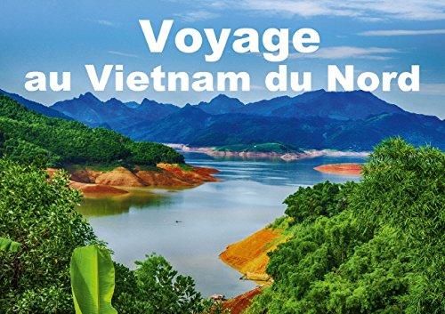 Voyage au Vietnam du Nord (Livre poster DIN A4 horizontal): Un voyage à travers le Vietnam ...