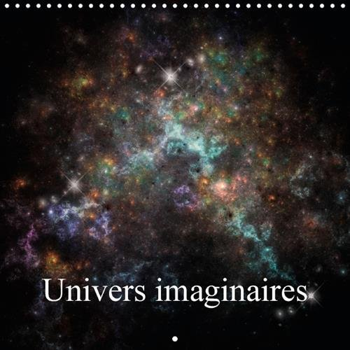 Univers Imaginaires: Vues Imaginaires De L'univers (Calvendo Art) (French Edition): Gaymard, ...