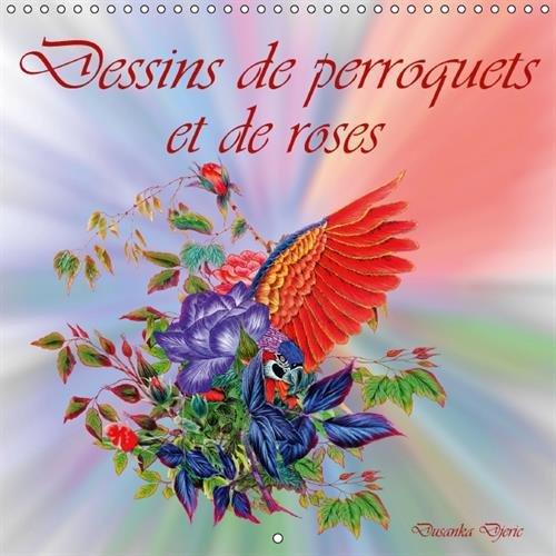 9781325053377: Dessins De Perroquets Et De Roses: Dessins Aux Crayons De Couleur (Calvendo Art) (French Edition)