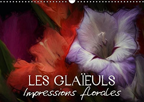 Les Glaieuls Impressions Florales: Egayez Votre Quotidien ! (Calvendo Nature) (French Edition): ...