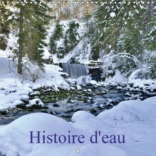 Histoire d'Eau: Rus, Ruisseaux et Torrents dans leur Milieu Naturel. L'Eau est Source de ...