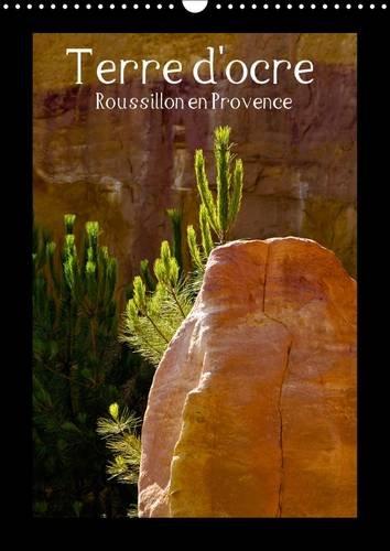 Terre D'ocre Roussillon en Provence: Dans le Luberon, Il y a L'ocre, Magique de Part sa ...