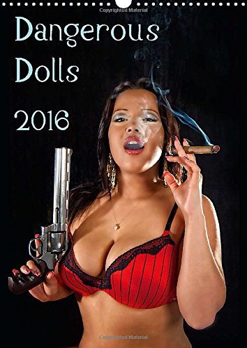 9781325058068: Dangerous Dolls 2016 2016: A nice variety of semi-nude models armed to the teeth. (Calvendo Art)