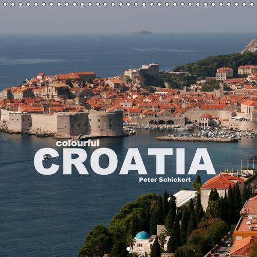 9781325074372: colourful Croatia 2016: The beautiful croatian coast on 13 colourful images by travel photographer Peter Schickert. (Calvendo Places)