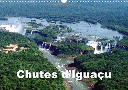 Chutes D'iguacu: Vues Spectaculaires des Cascades D'eaux D'iguacu (Calvendo Nature) ...