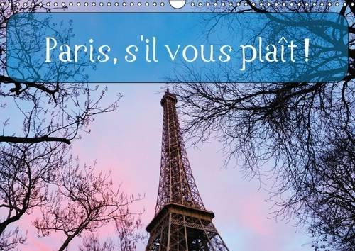 Paris, s'il Vous Plait !: Images Intemporelles D'une Ville Magique (Calvendo Places) (...