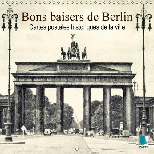 Bons Baisers de Berlin - Cartes Postales Historiques de la Ville: Berlin : Tradition et Histoire de...