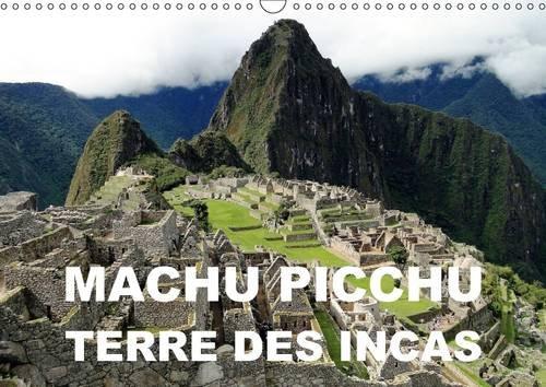 Machu Picchu - Terre des Incas: Une Attraction Archeologique des Andes Peruviennes (Calvendo Places...