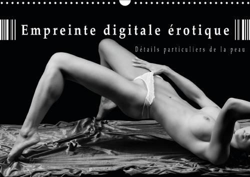 Empreinte Digitale Erotique - Details Particuliers de la Peau: Calendrier de Nus Artistiques (...