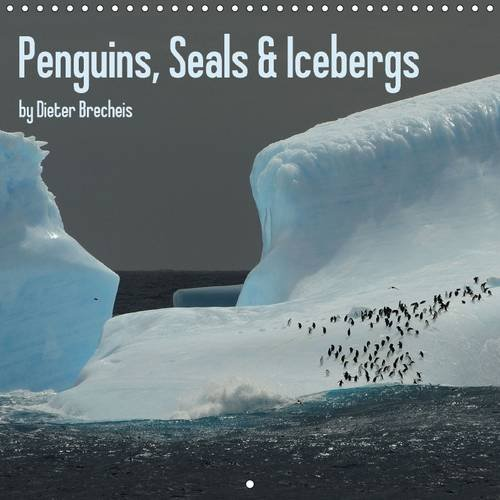 9781325078998: Penguins, Seals & Icebergs by Dieter Brecheis: Polar and Subpolar Wildlife in Fascinating Pictures (Calvendo Science)