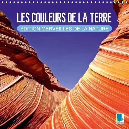 9781325079544: Les Couleurs de la Terre - Edition Merveilles de la Nature: La Beaute de la Terre - Dunes, Glace et Roches (Calvendo Nature) (French Edition)