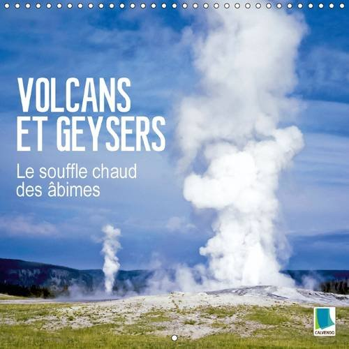 Volcans et Geysers - Le Souffle Chaud des Abimes: Geysers Fumants et Volcans Incandescents - Des ...