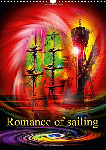 9781325080793: Romance of Sailing 2016: A Must for Every Lover of Sailing Ships - Here the Viewer is Immersed in Romance in the Sense of Ancient Mariners.