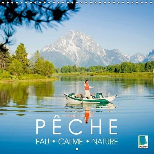 Peche - Eau, Calme et Nature: Bonne Peche ! - Pecher dans un Cadre Naturel Magnifique (Calvendo ...