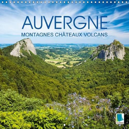 Auvergne: Berge, Burgen und Vulkane: La France a l'etat Sauvage : Le Massif Central (Calvendo ...