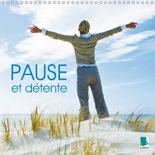 Pause et Detente: La Force Reside dans la Tranquillite (Calvendo Sante) (French Edition): Calvendo