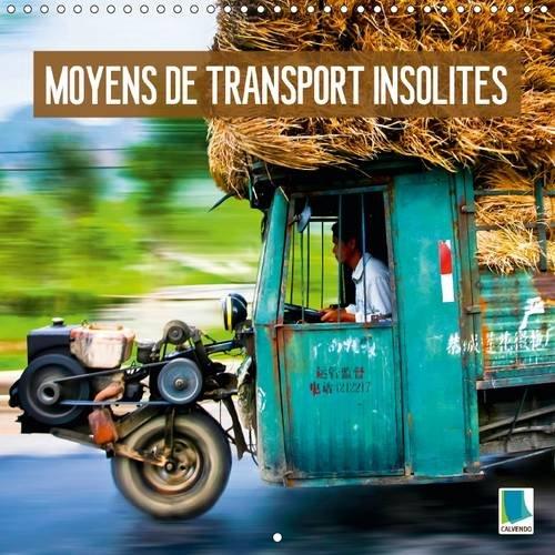 Moyens de Transport Insolites: Surcharge Extreme : Curieuse Logistique (Calvendo Mobilite) (French ...