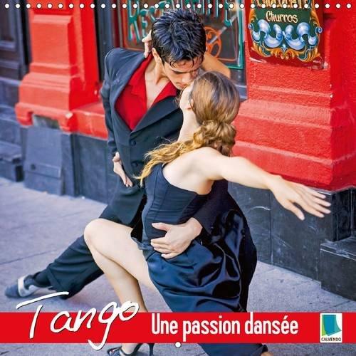 Tango - Une Passion Dansee: Tango - La Plus Erotique de Toutes les Danses (Calvendo Hobby) (French ...