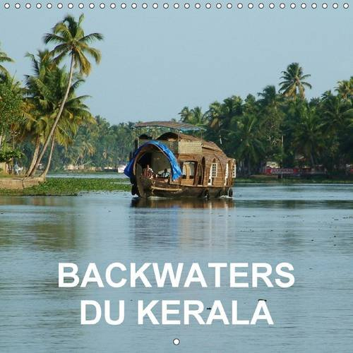 Backwaters du Kerala: A Bord D'un Kettuvallam D'alappuzha a Kollam (Calvendo Personnes) (...
