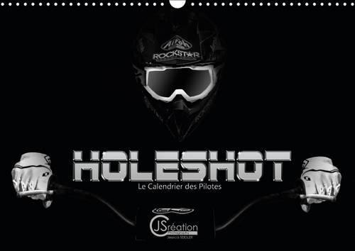 Holeshot le Calendrier des Pilotes: Le Calendrier des Pilotes de Motocross (Calvendo Sportif) (...