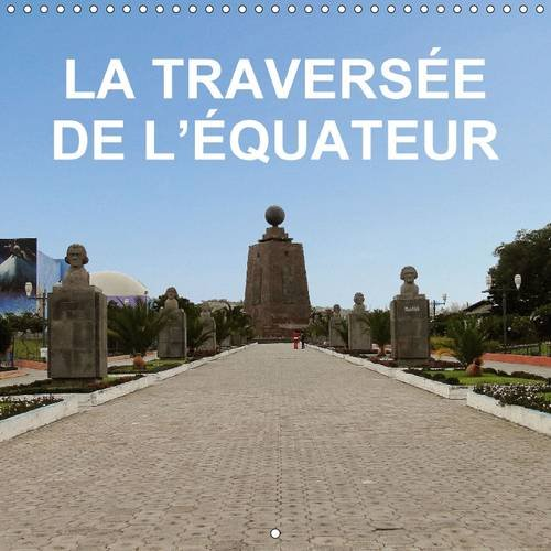 La Traversee de L'Equateur: Voyage Combine au Perou, en Equateur et des Iles Galapagos (...