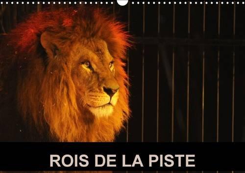 Rois de la Piste: Les Fauves dans Leur Cage Avec le Dompteur sont le Frisson du Cirque (Calvendo ...