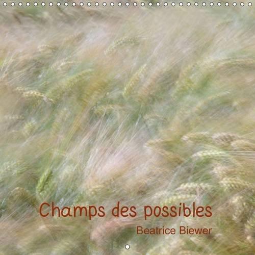 Champs des Possibles: Quand le Vent Joue dans les Champs (Calvendo Nature) (French Edition): ...